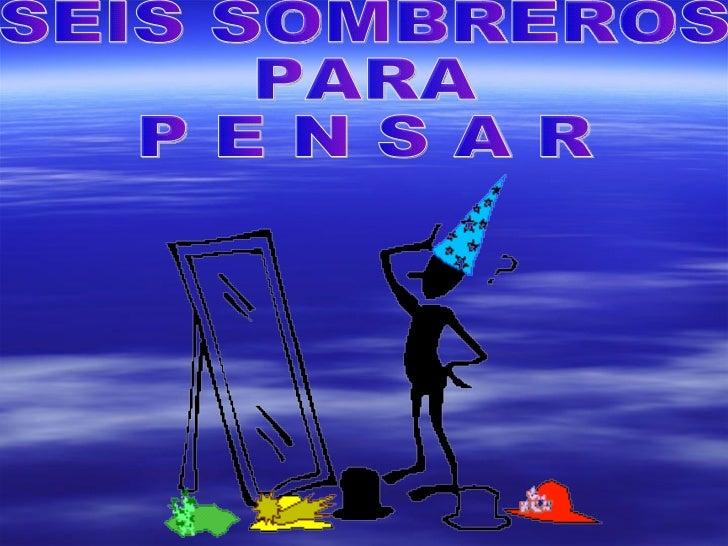 SEIS SOMBREROS PARA P E N S A R ... bf6860ee567