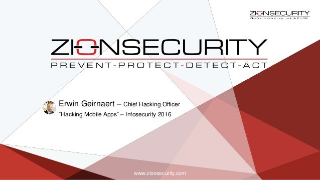 """Erwin Geirnaert – Chief Hacking Officer """"Hacking Mobile Apps"""" – Infosecurity 2016 www.zionsecurity.com"""