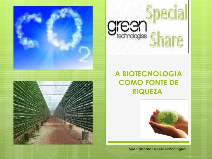 A BIOTECNOLOGIA COMO FONTE DE RIQUEZA  SpecialShare GreenTechnologies