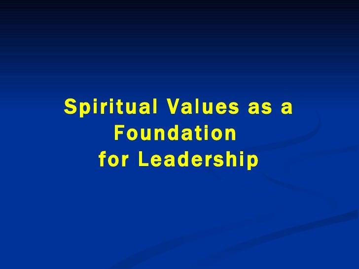 Spiritual Values as a Foundation  for Leadership