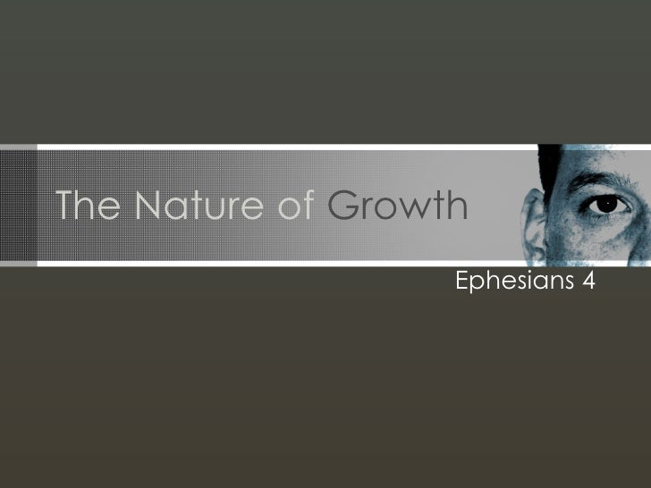 The Nature of  Growth Ephesians 4