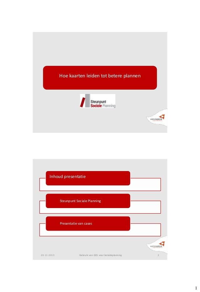 Hoe kaarten leiden tot betere plannen  Inhoud presentatie  Steunpunt Sociale Planning  Presentatie van cases  20-11-2013  ...