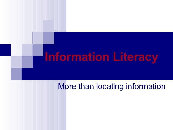 Information Literacy   More than locating information