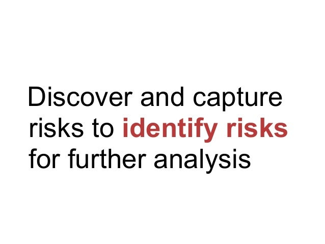 """Risk identification ! Find sources of risk ! Recognize potential and actual risks ! Record risks in a """"risk register"""""""