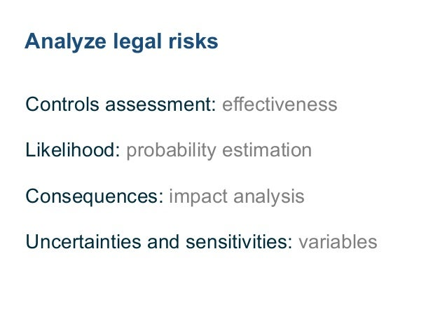 Assessment of legal risk controls ! Contracts: exceptions, requirements tracking ! Regulations: compliance, reviews, ratin...