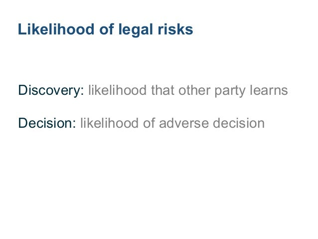 Likelihood of discovery ! Contracts: counterparty learns and sues Regulations: agency attention and review ! Litigation: a...
