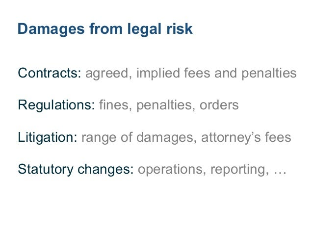 Frequency of legal risk ! Contracts: form contracts, repeat behavior Regulations: single incident, business practice ! Lit...