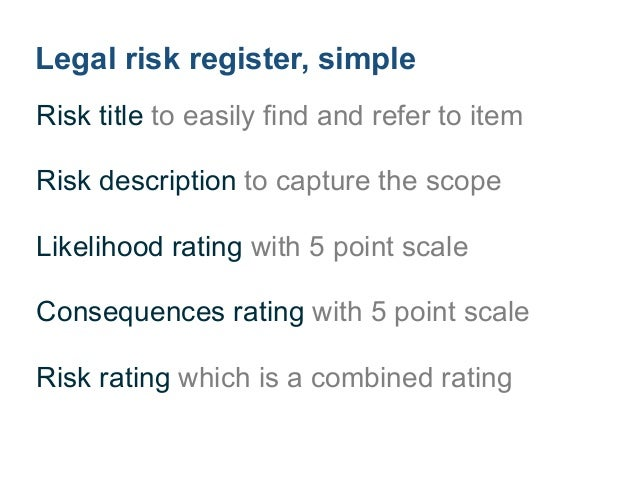 Legal risk register, less simple (the simple list, plus) ! Risk control process, tool to prevent risk ! Risk control effec...