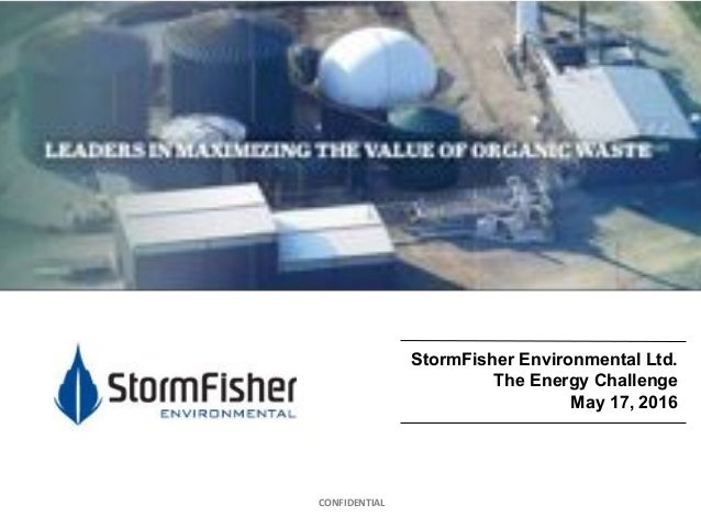 CONFIDENTIAL+ StormFisher Environmental Ltd. The Energy Challenge May 17, 2016