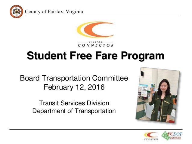 County of Fairfax, Virginia Student Free Fare Program Board Transportation Committee February 12, 2016 Transit Services Di...