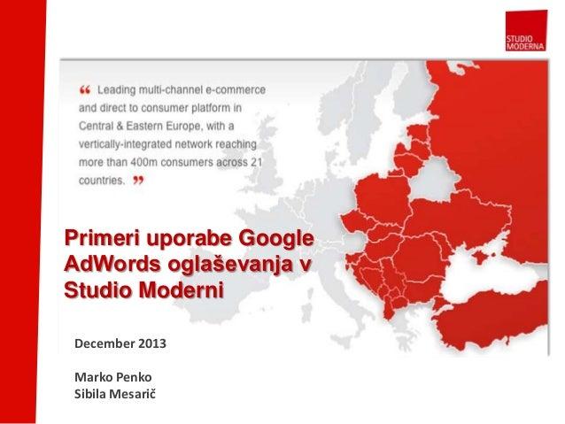 Primeri uporabe Google AdWords oglaševanja v Studio Moderni December 2013 Marko Penko Sibila Mesarič