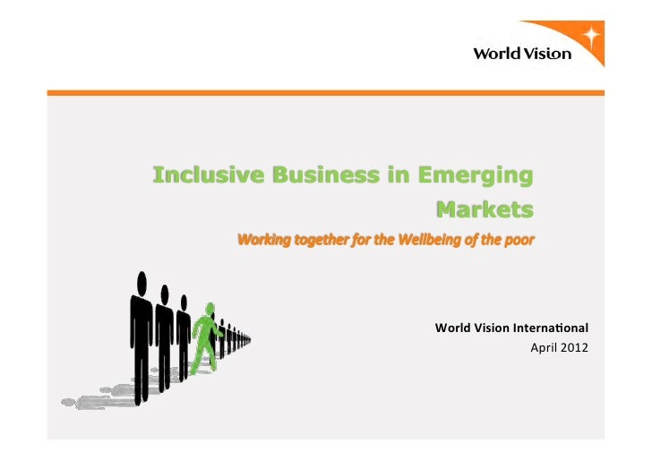 Inclusive Business in Emerging                      Markets                      World	  Vision	  Interna/onal    	       ...