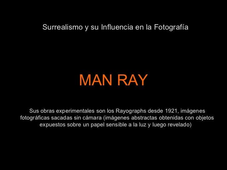 MAN RAY Artista estadounidense impulsor de los movimientos dadaísta y surrealista en Estados Unidos. Sus obras experimenta...