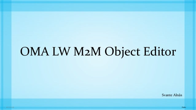Public2015-01-221 OMA LW M2M Object Editor Svante Alnås