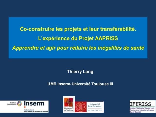 Co-construire les projets et leur transférabilité.  L'expérience du Projet AAPRISS  Apprendre et agir pour réduire les iné...