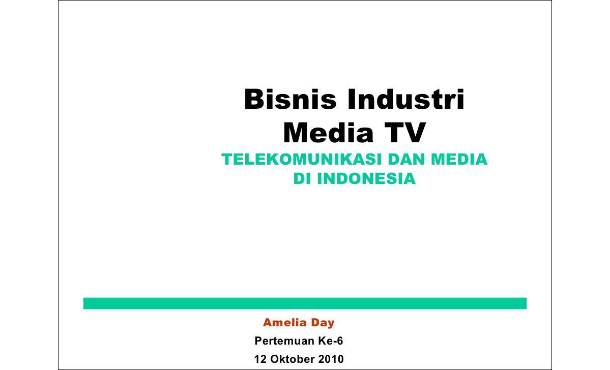 Bisnis Industri     Media TV TELEKOMUNIKASI DAN MEDIA       DI INDONESIA         Amelia Day    Pertemuan Ke-6   12 Oktober...