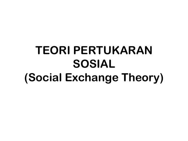TEORI PERTUKARAN         SOSIAL(Social Exchange Theory)