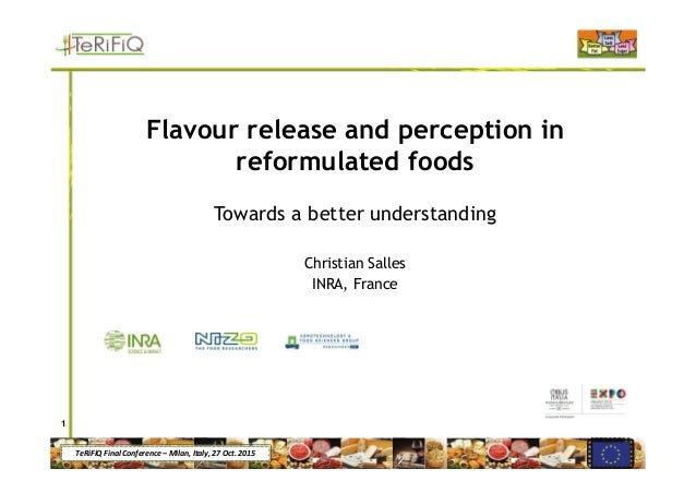 TeRiFiQ Final Conference – Milan, Italy, 27 Oct. 2015 Flavour release and perception in reformulated foods Towards a bette...