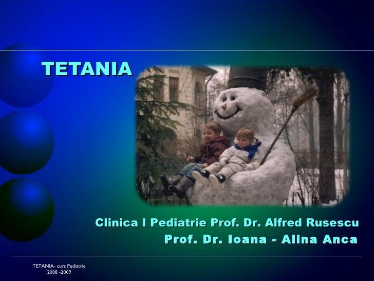 <ul><ul><ul><li>TETANIA </li></ul></ul></ul>TETANIA- curs Pediatrie 2008 -2009 Clinica I Pediatrie Prof. Dr. Alfred Rusesc...
