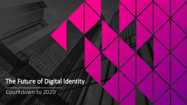 Countdown to 2020 The Future of Digital Identity