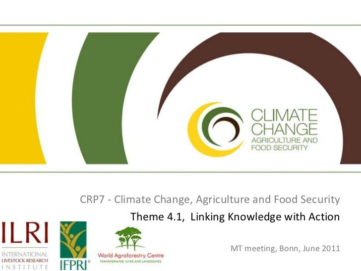 CRP7 - Climate Change, Agriculture and Food Security<br />Theme 4.1,  Linking Knowledge with Action<br />MT meeting, Bonn,...