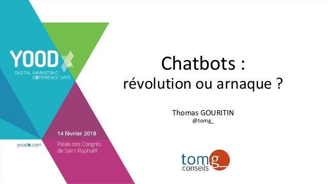 Chatbots: révolutionouarnaque? ThomasGOURITIN @tomg_