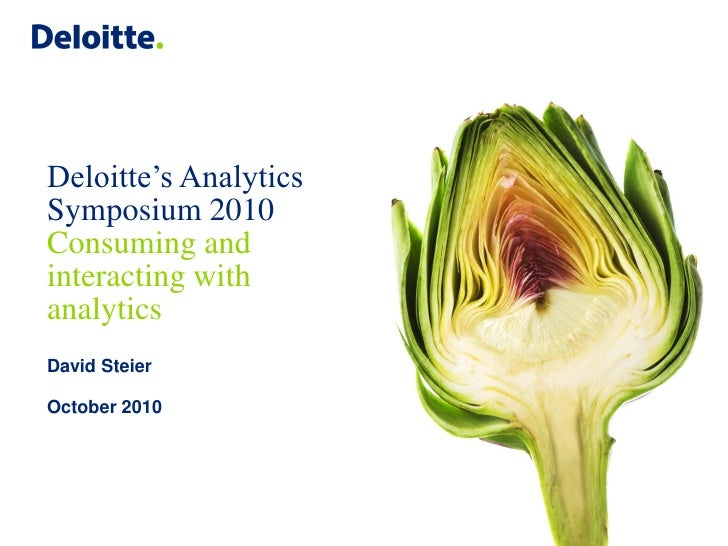 Deloitte's Analytics     Symposium 2010     Consuming and     interacting with     analytics     David Steier      October...