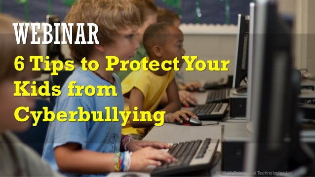 © 2016 Quick Heal Technologies Ltd. WEBINAR 6 Tips to ProtectYour Kids from Cyberbullying