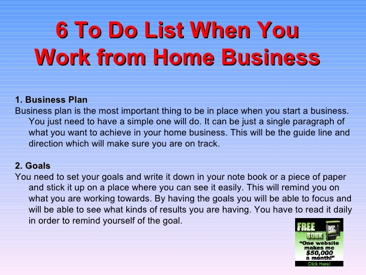 6 To Do List When You Work from Home Business 1. Business Plan Business plan is the most important thing to be in place wh...
