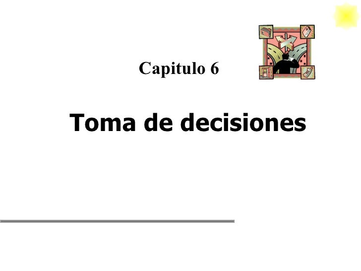 Capitulo 6 Toma de decisiones