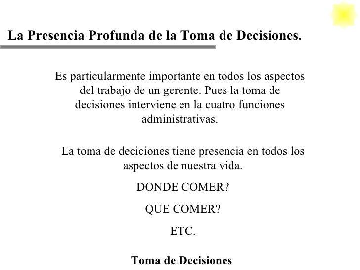 La Presencia Profunda de la Toma de Decisiones. Toma de Decisiones Es particularmente importante en todos los aspectos del...