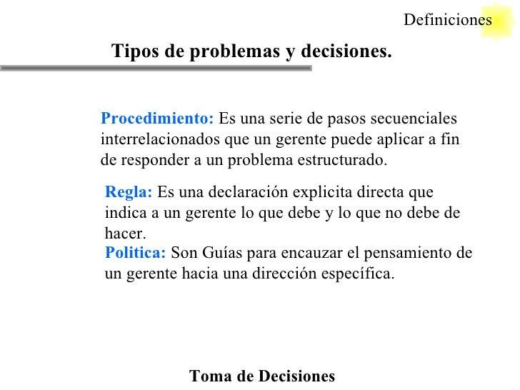 Toma de Decisiones Definiciones Tipos de problemas y decisiones. Procedimiento:  Es una serie de pasos secuenciales interr...