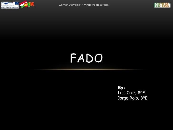 "Comenius Project ""Windows on Europe""       FADO                                       By:                                 ..."