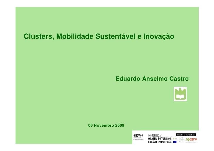 Clusters, Mobilidade Sustentável e Inovação                                   Eduardo Anselmo Castro                      ...