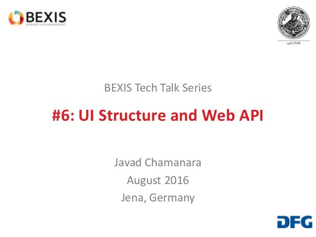 BEXIS Tech Talk Series #6: UI Structure and Web API Javad Chamanara August 2016 Jena, Germany
