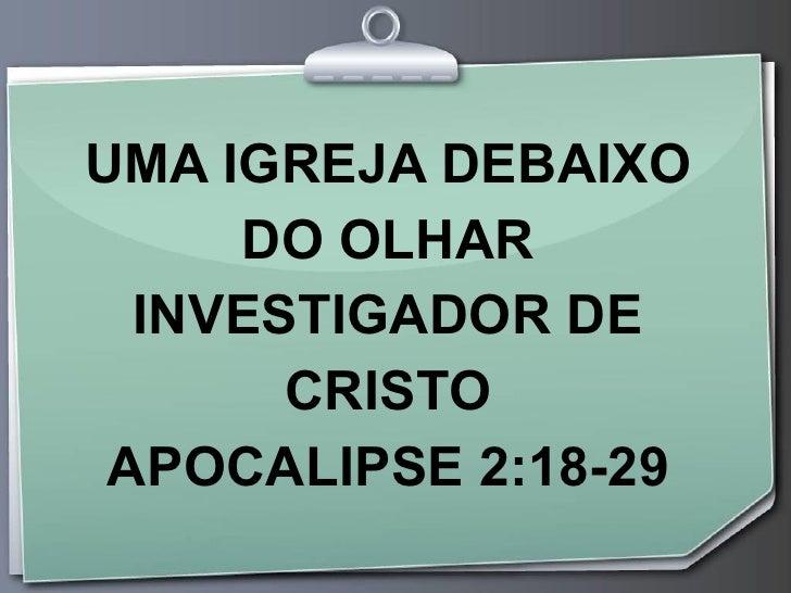 UMA IGREJA DEBAIXO DO OLHAR INVESTIGADOR DE CRISTO APOCALIPSE 2:18-29