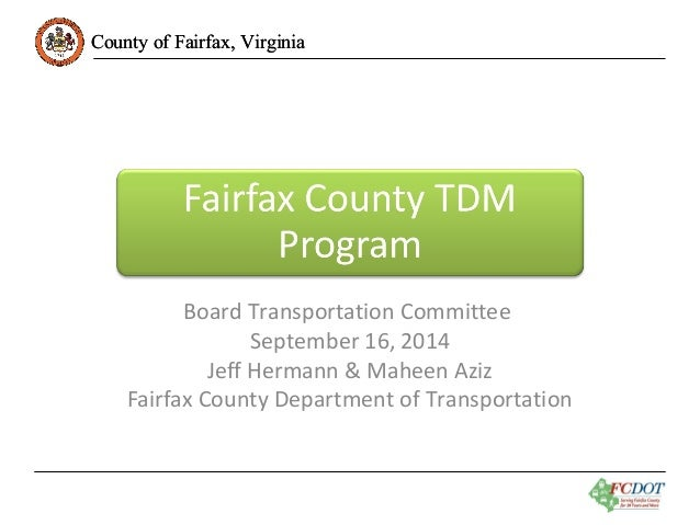 County ooff FFaaiirrffaaxx,, VViirrggiinniiaa  Board Transportation Committee  September 16, 2014  Jeff Hermann & Maheen A...