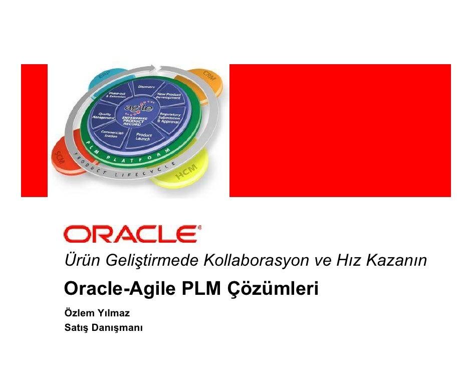 Ürün Geliştirmede Kollaborasyon ve Hız Kazanın Oracle-Agile PLM Çözümleri Özlem Yılmaz Satış Danışmanı