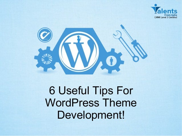6 Useful Tips For WordPress Theme Development!