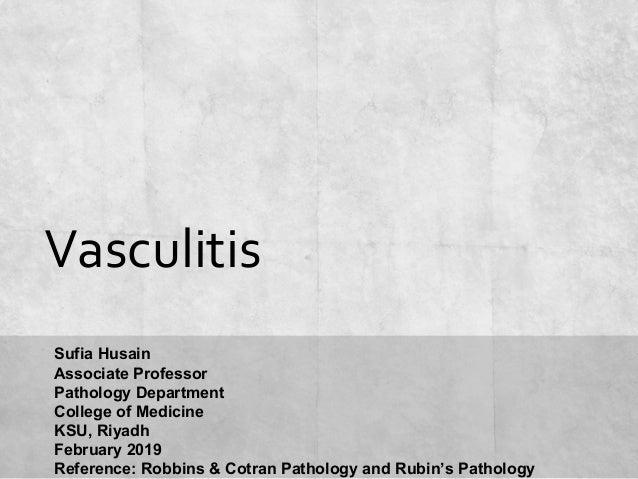 Vasculitis Sufia Husain Associate Professor Pathology Department College of Medicine KSU, Riyadh February 2019 Reference: ...