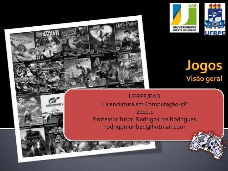 UFRPE/EAD   Licenciatura em Computação-5P                 2010.1Professor Tutor: Rodrigo Lins Rodrigues    rodrigomuribec@...