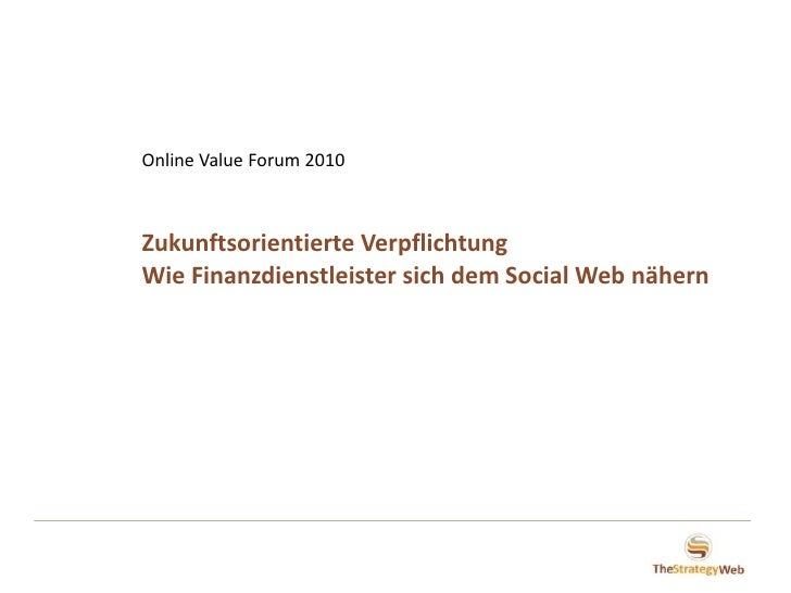 Online Value Forum 2010<br />Zukunftsorientierte Verpflichtung<br />Wie Finanzdienstleister sich dem Social Web nähern <br />