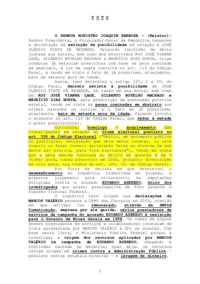 1 V O T O O SENHOR MINISTRO JOAQUIM BARBOSA - (Relator): Senhor Presidente, o Procurador-Geral da República requereu a dec...