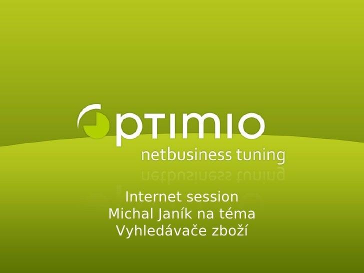 Internet session                    Michal Janík na téma                     Vyhledávače zboží  ©  2009 i i s..      opt...