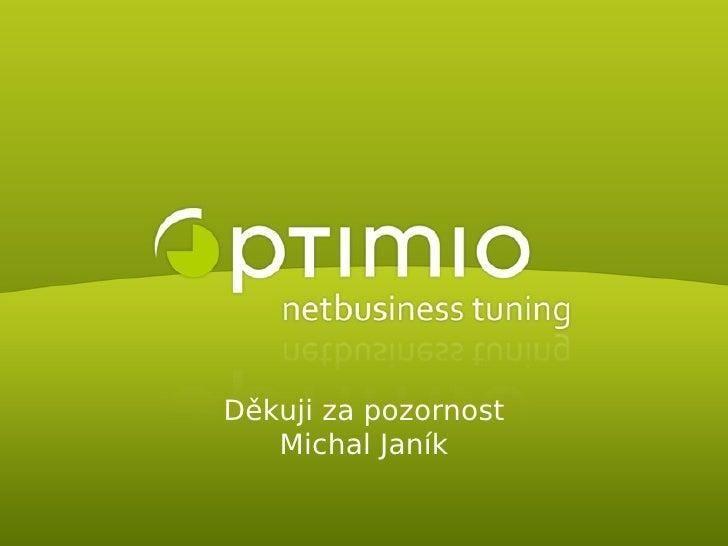 Děkuji za pozornost                       Michal Janík  ©  2009 i i s..      optm o ro.                         w w w ....