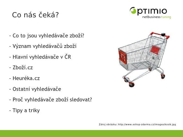 Co nás čeká?  - Co to jsou vyhledávače zboží? - Význam vyhledávačů zboží  - Hlavní vyhledávače v ČR - Zboží.cz  - Heuréka....
