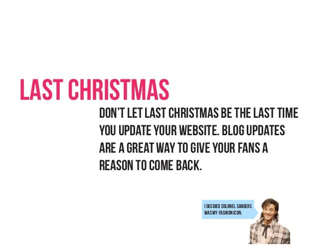 Last Christmas  Don't let Last Christmas be the last time you update your website. Blog updates are a great way to give yo...
