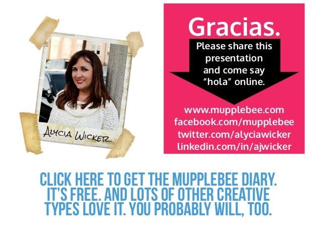 "Gracias. Please share this presentation and come say ""hola"" online.  Alycia W icker  www.mupplebee.com facebook.com/mupple..."