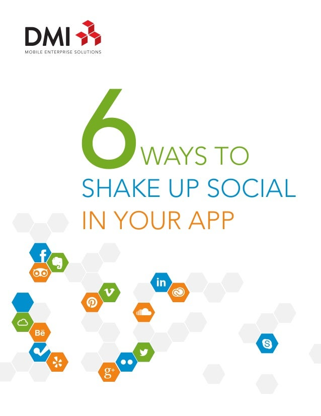 6  WAYS TO SHAKE UP SOCIAL IN YOUR APP  6 Ways to Shake Up Social In Your App · 1