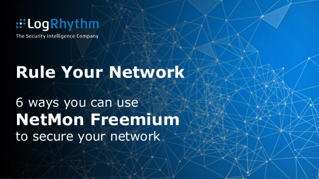Rule Your Network 6 ways you can use NetMon Freemium to secure your network